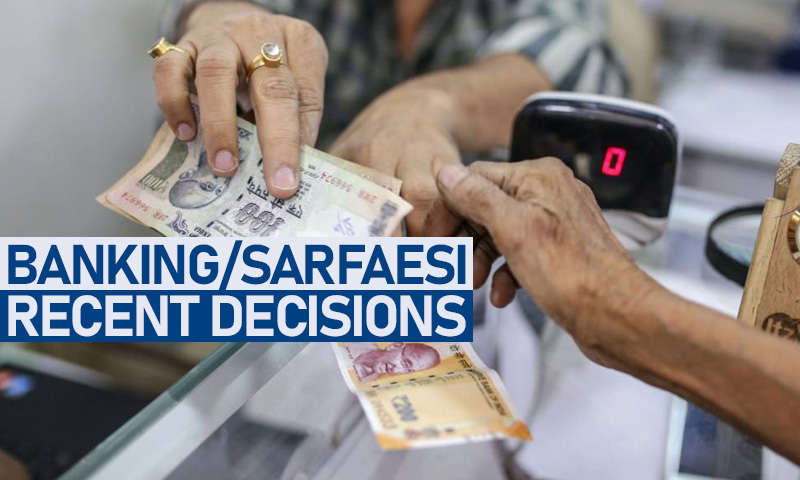 SARFAESI, Debt Recovery & Banking Laws : Recent Important Decisions