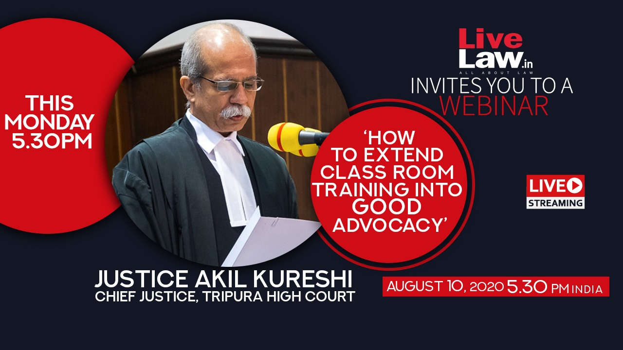 [Monday 5.30 pm]  Webinar On  How To Extend Class Room Training Into Good Advocacy - By Chief Justice Of Tripura HC Justice Akil Kureshi
