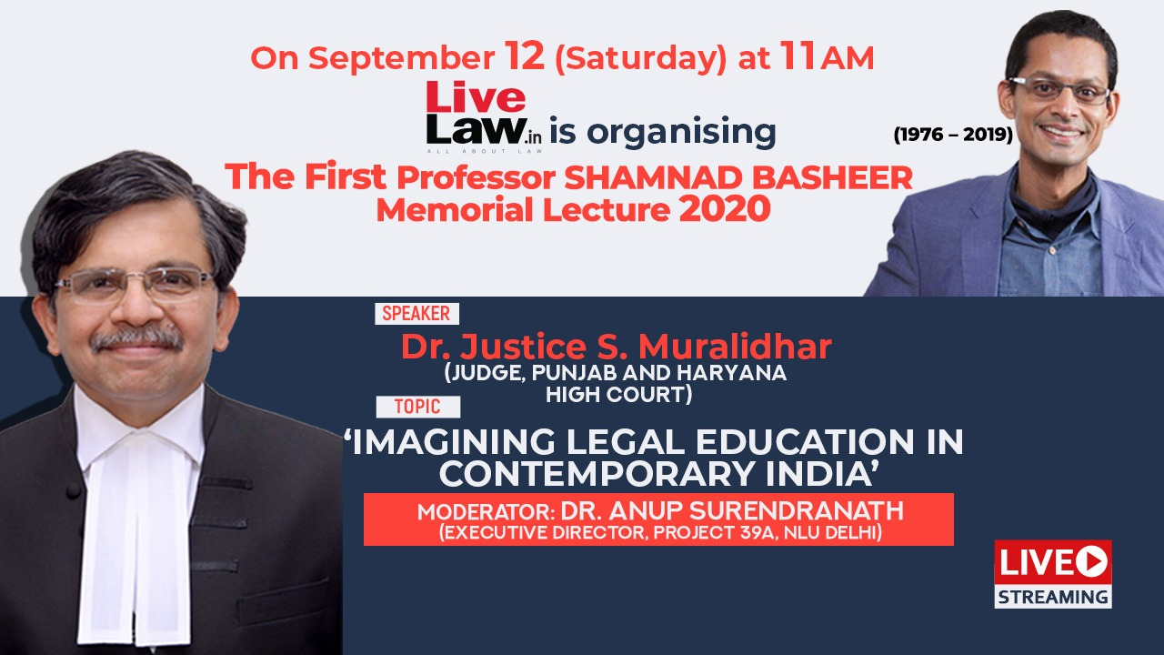 LiveLaw Invites You To The First Professor Shamnad Basheer Memorial Lecture 2020 By Justice S Muralidhar [Sept 12 at 11 AM]