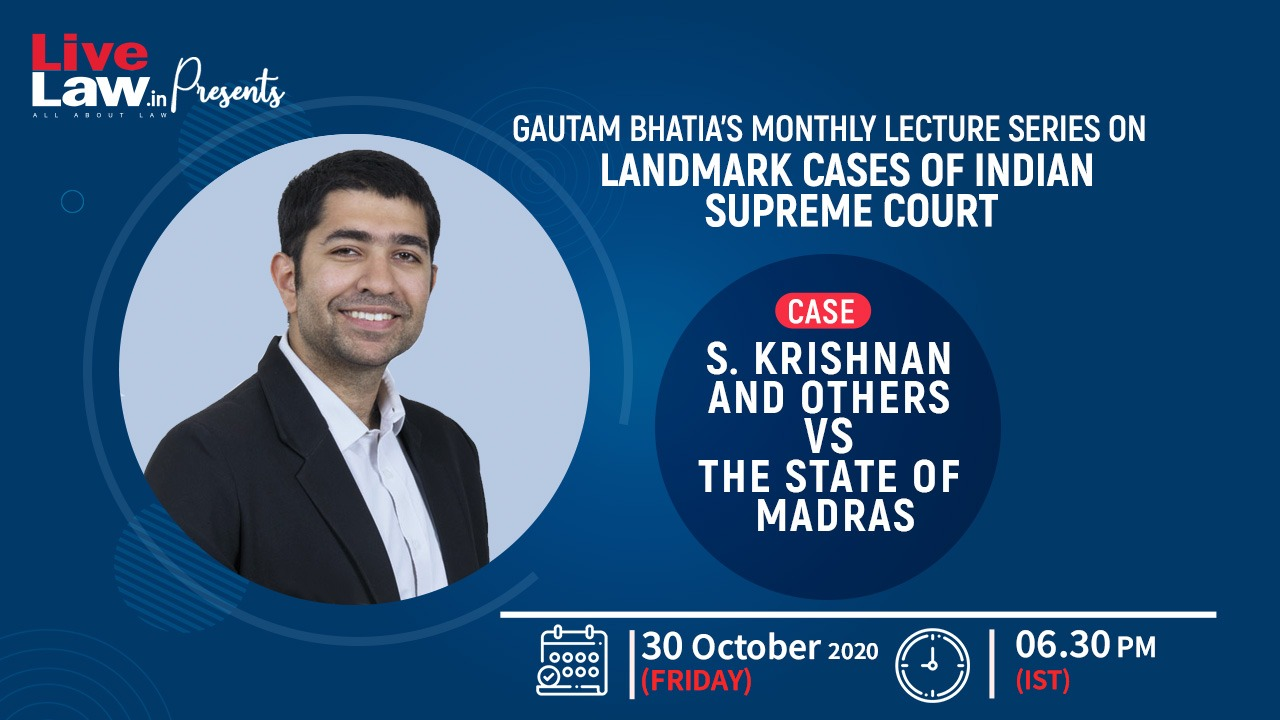 [Today at 6:30 pm] Gautam Bhatias Lecture Series On Landmark Cases Of Indian Supreme Court, [S Krishnan & Others v State Of Madras]