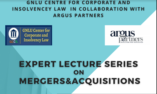 Expert Lecture Series On Mergers & Acquisitions By GNLU Centre For Corporate And Insolvency Law In Collaboration With Argus Partners – Register Now!