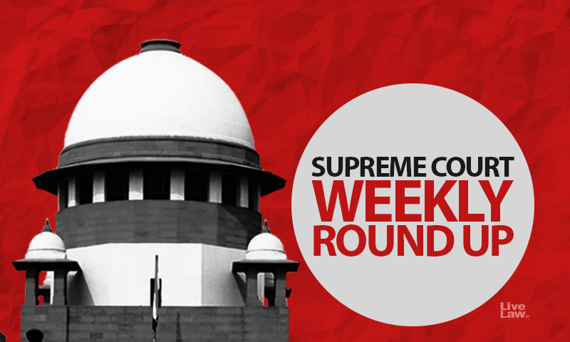 Supreme Court Weekly Round Up, June 28 To July 4, 2021