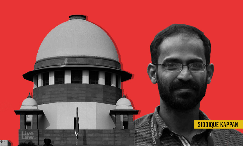 Supreme Court Records State Of UPs No Objection To Siddique Kappan Meeting Lawyer In Jail; Hearing Deferred To Next Week