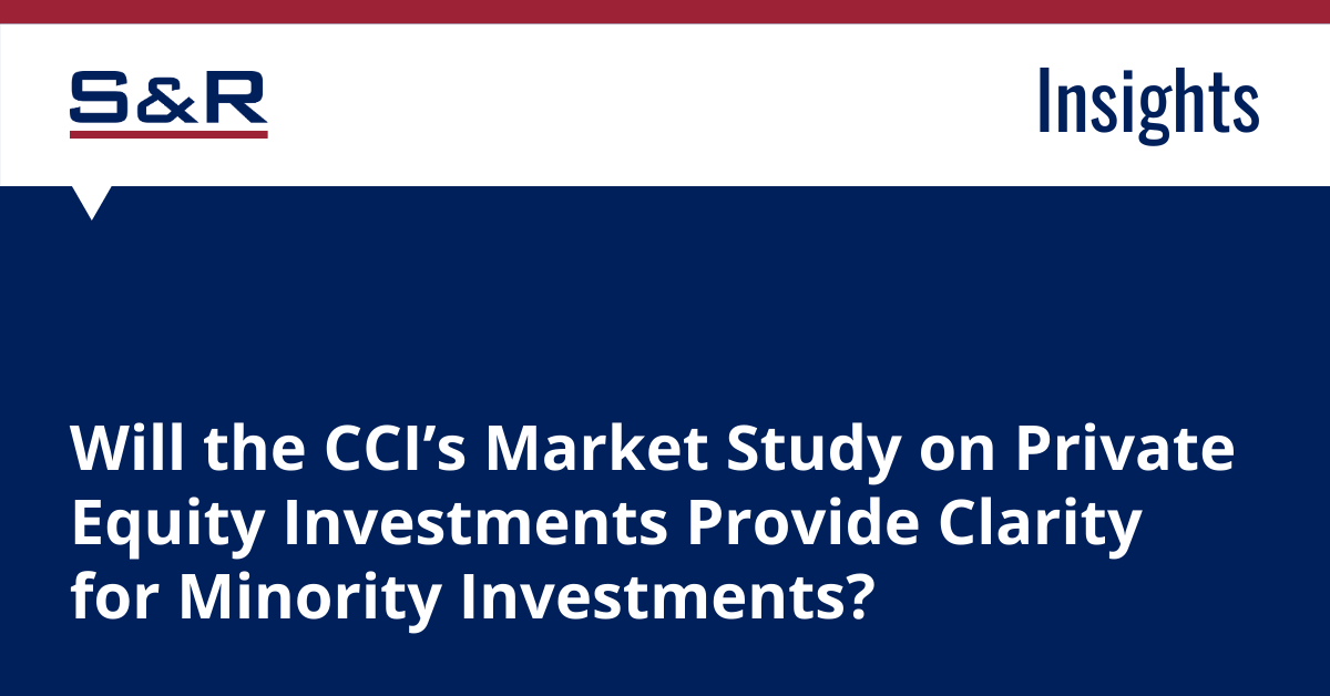 Will The CCIs Market Study On Private Equity Investments Provide Clarity For Minority Investments?
