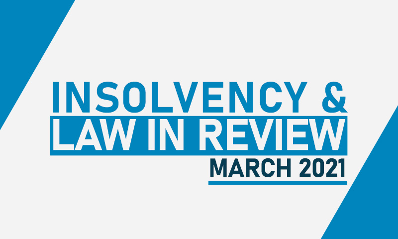 Insolvency Law In Review – March 2021