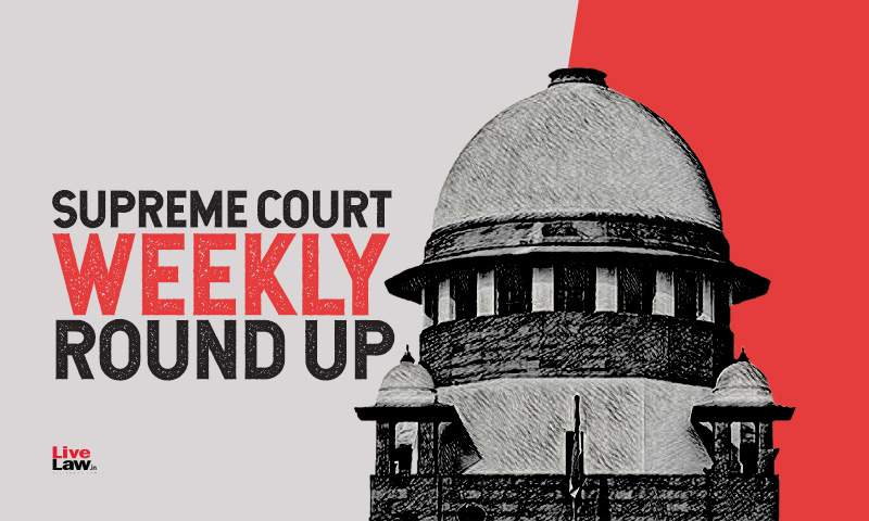 Supreme Court Weekly Round Up, July 26 To August 1, 2021