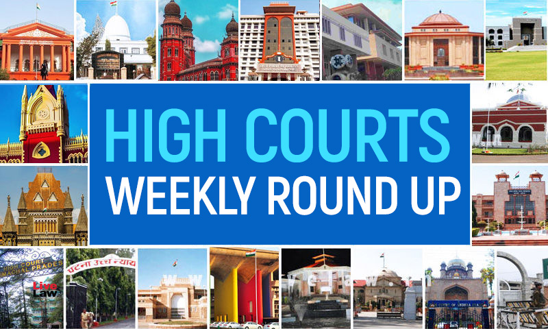High Courts Weekly Round Up [July 19, 2021 To July 25, 2021]