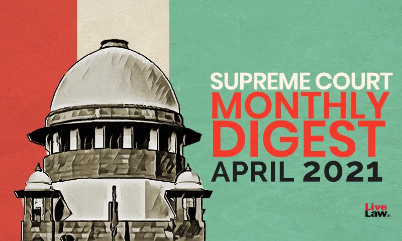 Supreme Court Monthly Digest: April 2021 [Citation LL 2021 SC 193 to LL 2021 SC 239]