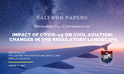 Centre For Aviation And Space Laws: 1st Edition Of International Conference On Impact Of Covid-19 On Civil Aviation: Changes In The Regulatory Landscape [Submit By 25th June 2021]