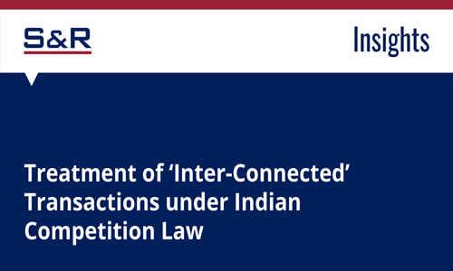Treatment Of Inter-Connected Transactions Under Indian Competition Law