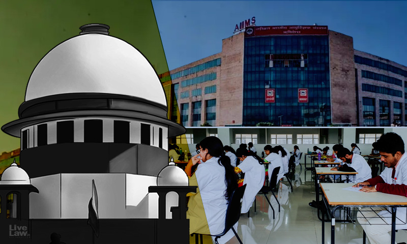 Arbitrary : Supreme Court Directs AIIMS To Postpone INI CET 2021 For One Month Due To COVID