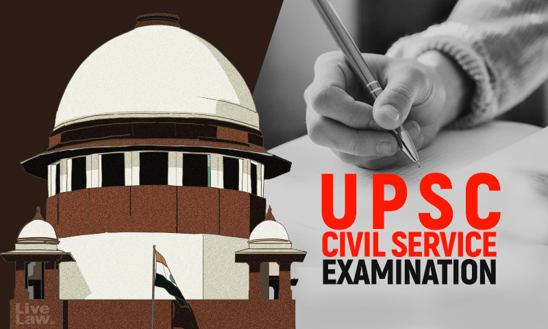 Supreme Court Urges UPSC To Take Lenient View On Plea For Extra Chance; Allows Civil Service Aspirants To Make Representation