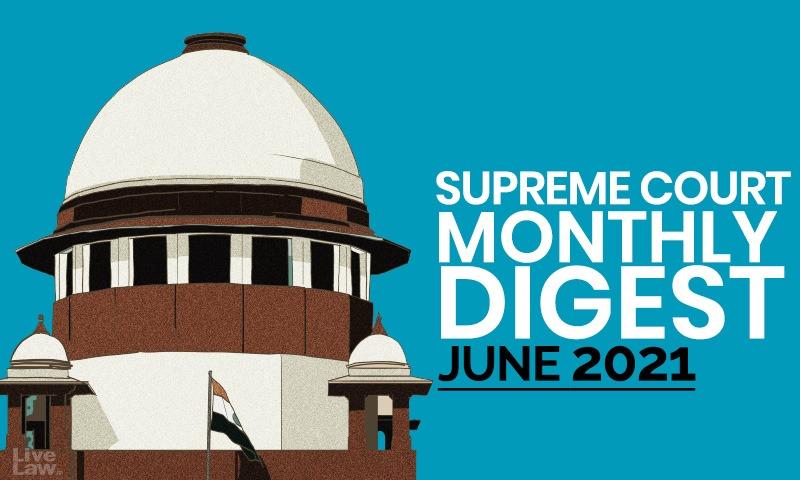 Supreme Court Monthly Digest: June 2021 [Citation LL 2021 SC 263 To LL 2021 SC 278]