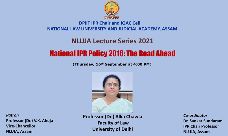 Webinar On National IPR Policy 2016: The Road Ahead By DPIIT-IPR Chair & IQAC Cell, NLU Assam [16th September, 2021]
