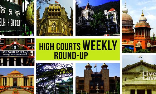 High Courts Weekly Roundup [Dec 7 – Dec 13]
